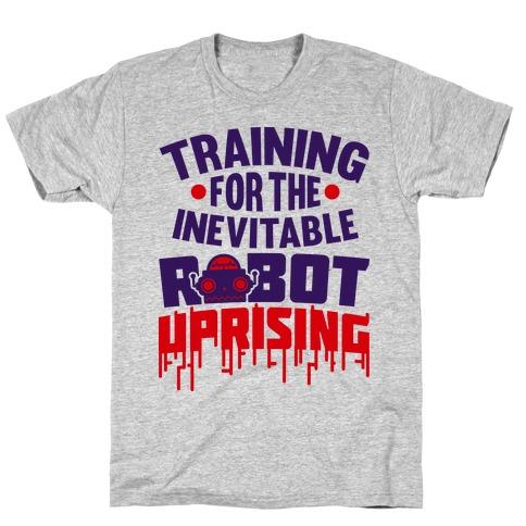 Training For The Inevitable Robot Uprising T-Shirt