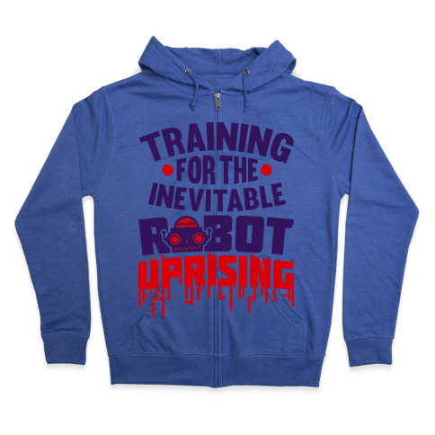 Training For The Inevitable Robot Uprising Zip Hoodie