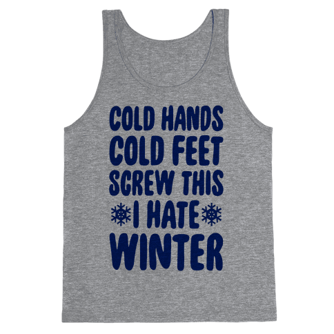 Cold Hands, Cold Feet, Screw This Tank Top