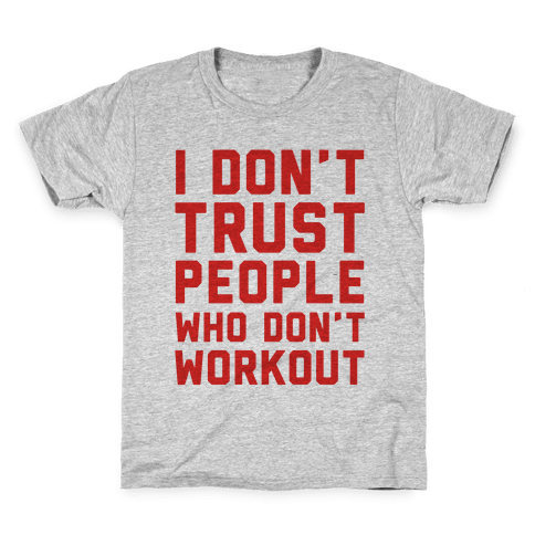 I Don't Trust People Who Don't Workout Kids T-Shirt