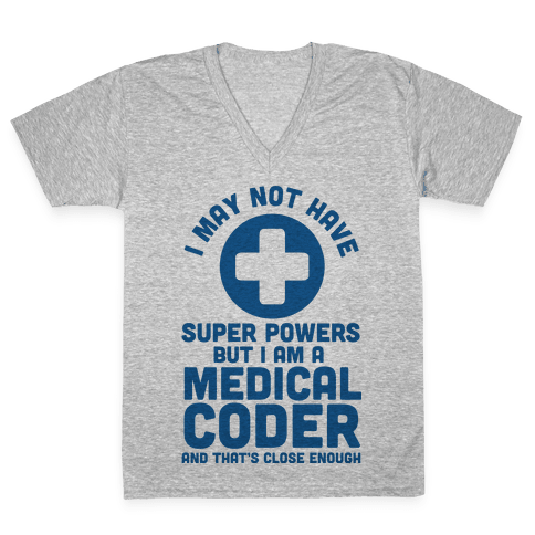 I May Not Have Super Powers but I Am a Medical Coder and that's Close Enough V-Neck Tee Shirt