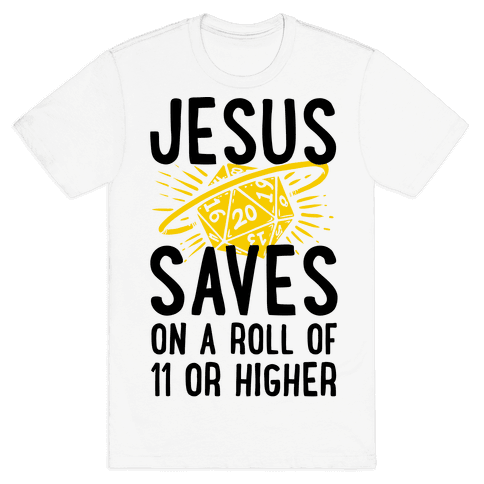 Jesus Saves on a Roll of 11 or Higher Mens T-Shirt