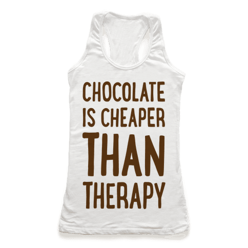 Chocolate Is Cheaper Than Therapy