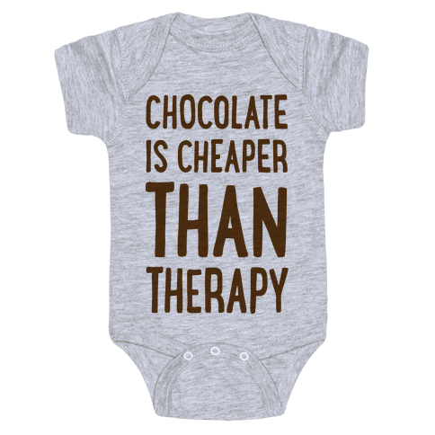 Chocolate Is Cheaper Than Therapy Baby Onesy