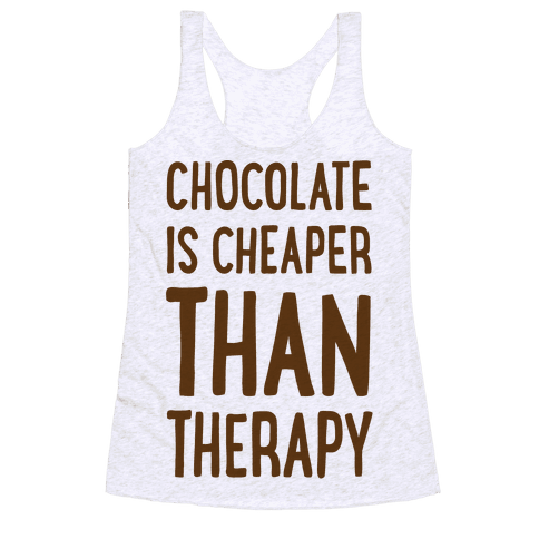 Chocolate Is Cheaper Than Therapy Racerback Tank Top