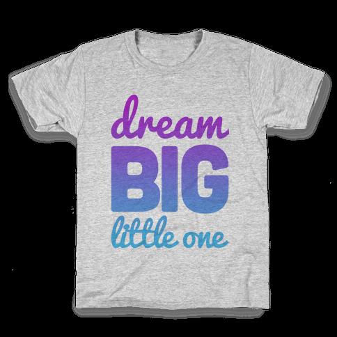 Dream Big, Little One Kids T-Shirt