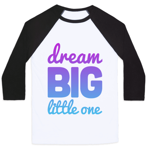 Dream Big, Little One Baseball Tee
