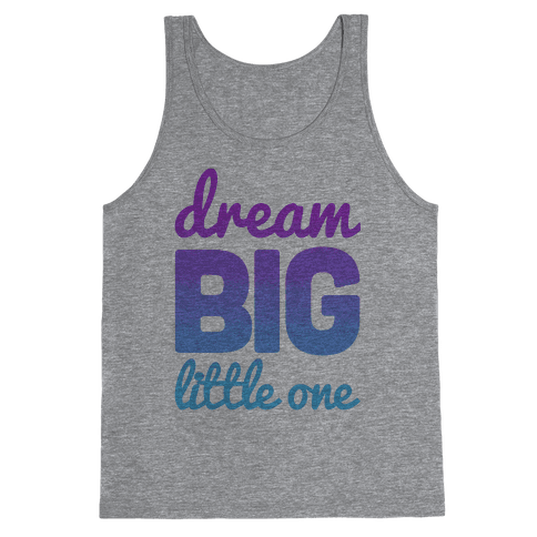 Dream Big, Little One Tank Top