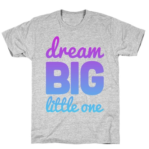 Dream Big, Little One T-Shirt