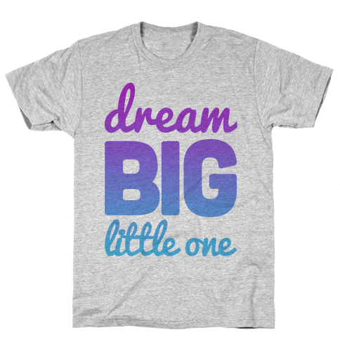 Dream Big, Little One Mens T-Shirt