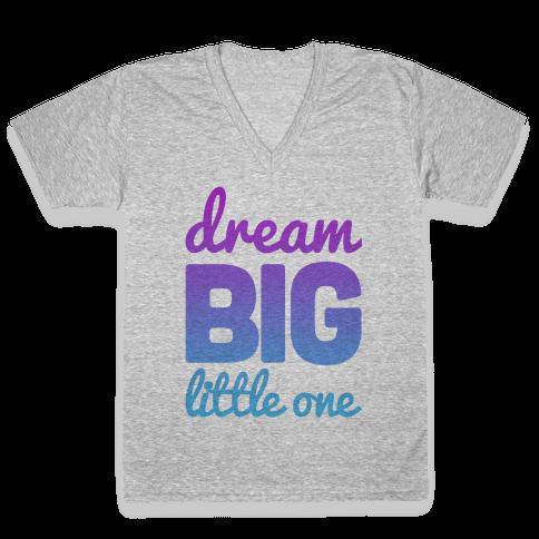Dream Big, Little One V-Neck Tee Shirt