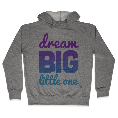 Dream Big, Little One Hooded Sweatshirt