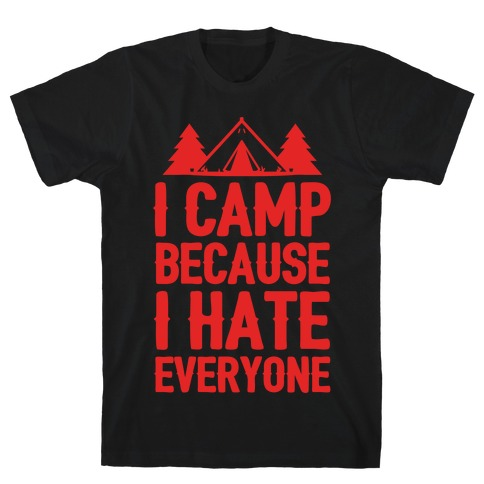 I Camp Because I Hate Everyone Mens T-Shirt