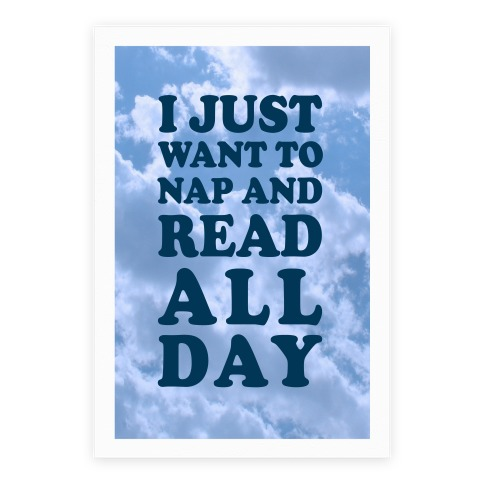 I Just Want To Nap And Read All Day Poster