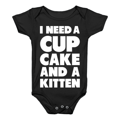 I Need a Cupcake and a Kitten Baby Onesy