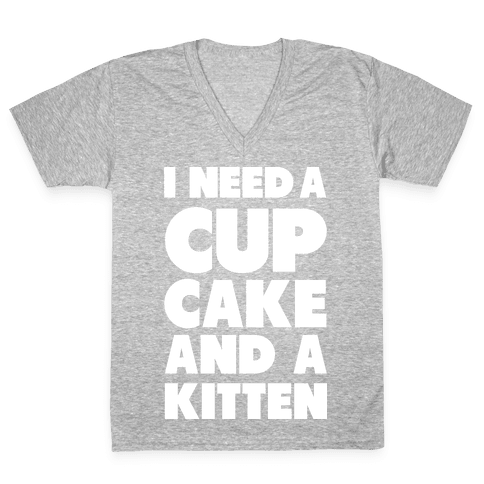 I Need a Cupcake and a Kitten V-Neck Tee Shirt