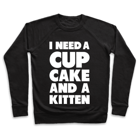 I Need a Cupcake and a Kitten Pullover