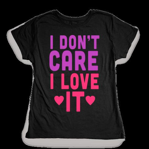 I Love It Womens T-Shirt