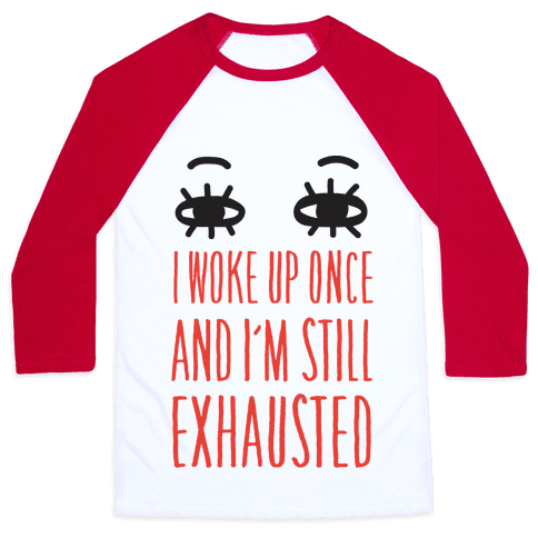 I Woke Up Once And I'm Still Exhausted Baseball Tee