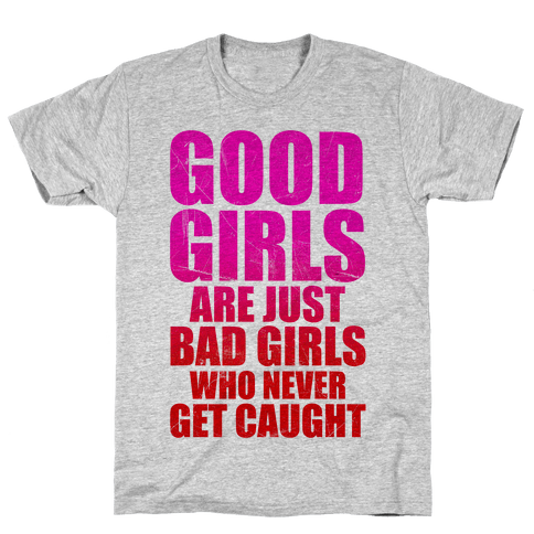Good Girls Are Bad Girls Mens T-Shirt
