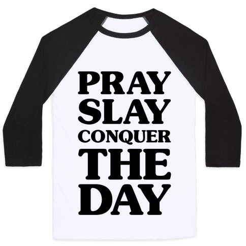 Pray Slay Conquer The Day Baseball Tee