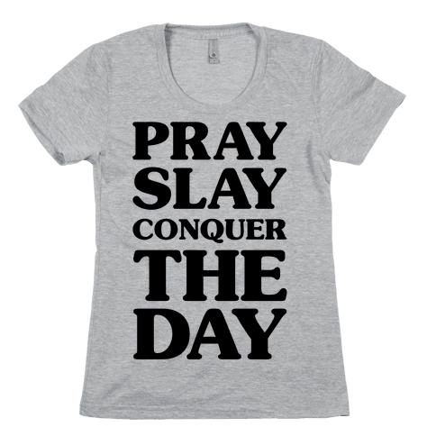 Pray Slay Conquer The Day Womens T-Shirt