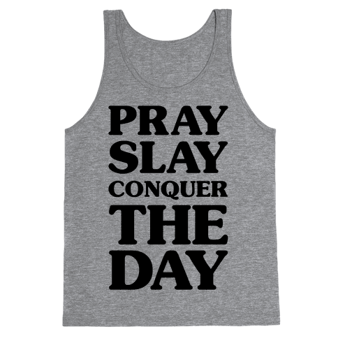 Pray Slay Conquer The Day Tank Top