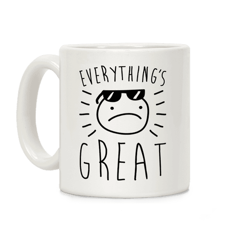 Everything's Great Coffee Mug