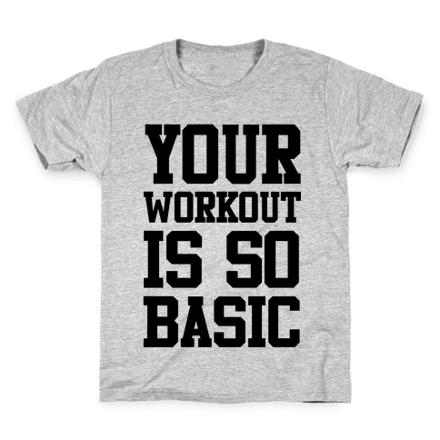 Your Workout is so Basic Kids T-Shirt