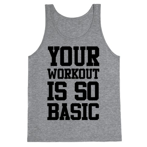 Your Workout is so Basic Tank Top