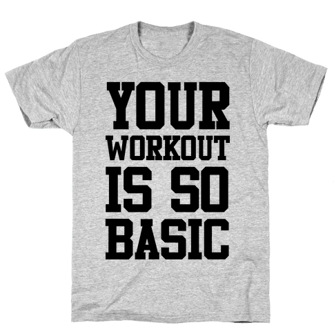 Your Workout is so Basic Mens T-Shirt