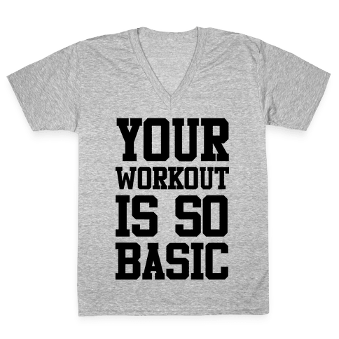 Your Workout is so Basic V-Neck Tee Shirt