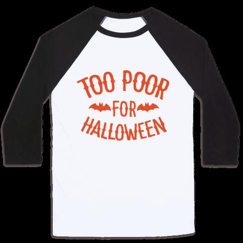 Too Poor for Halloween Baseball Tee