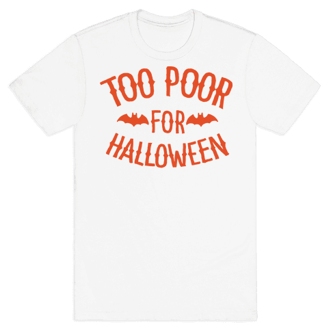Too Poor for Halloween Mens T-Shirt
