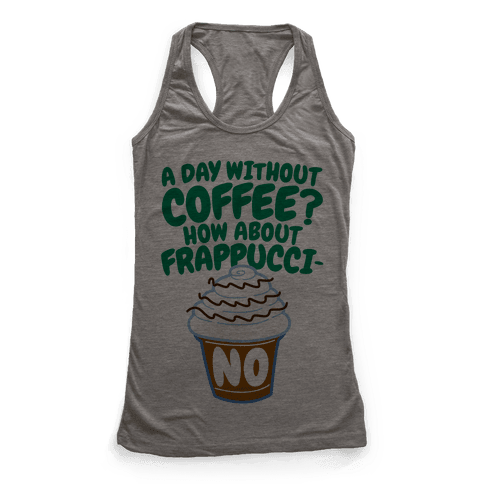 A Day Without Coffee? Racerback Tank Top
