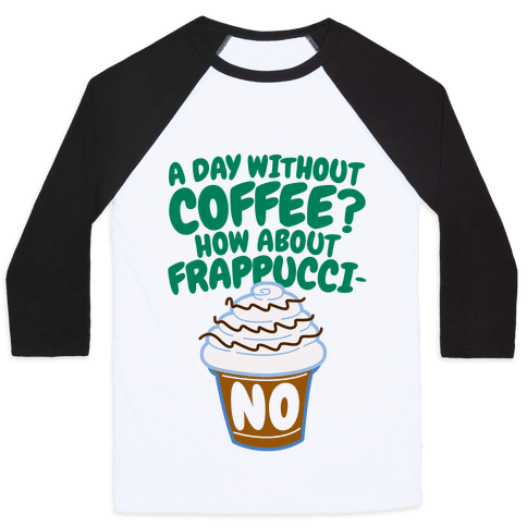 A Day Without Coffee? Baseball Tee