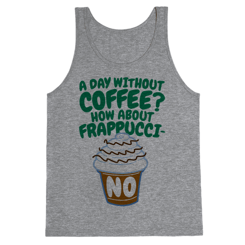 A Day Without Coffee? Tank Top