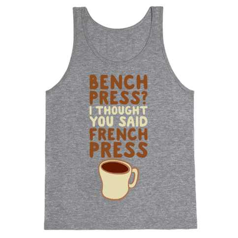 Bench Press? I Thought You Said French Press Tank Top