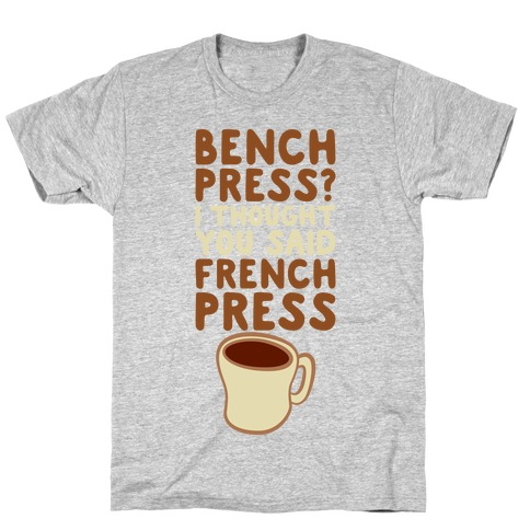 Bench Press? I Thought You Said French Press Mens T-Shirt