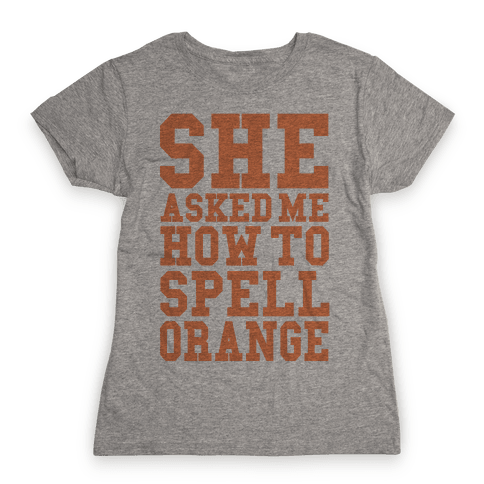 She Asked Me How To Spell Orange Womens T-Shirt
