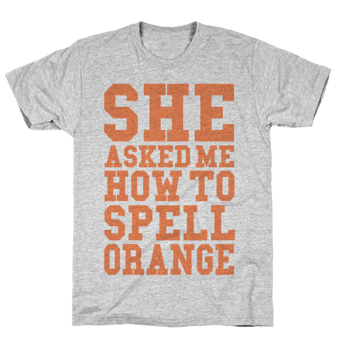 She Asked Me How To Spell Orange Mens T-Shirt