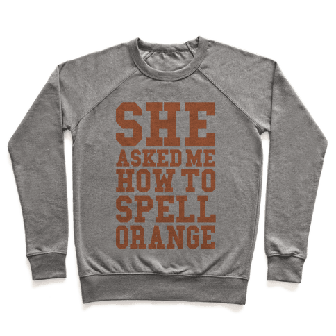 She Asked Me How To Spell Orange Pullover