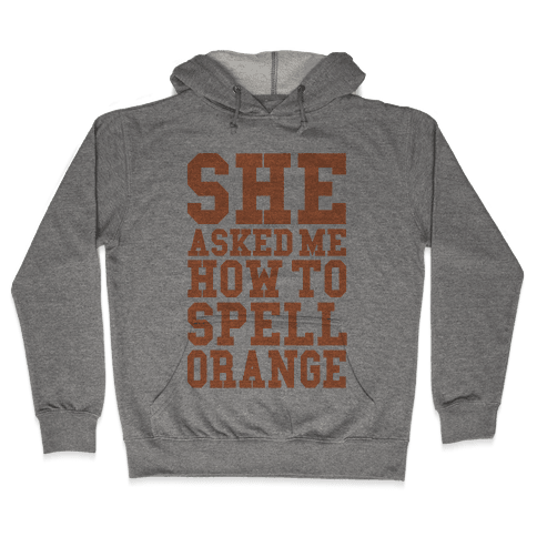 She Asked Me How To Spell Orange Hooded Sweatshirt
