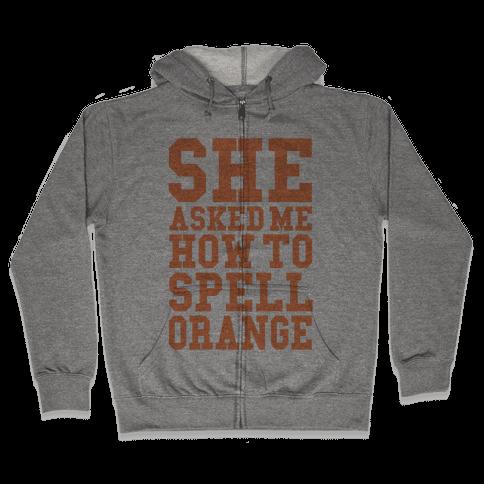 She Asked Me How To Spell Orange Zip Hoodie