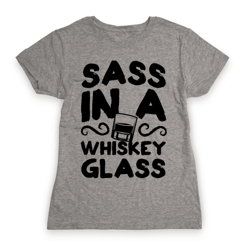 Sass in a Whiskey Glass Womens T-Shirt