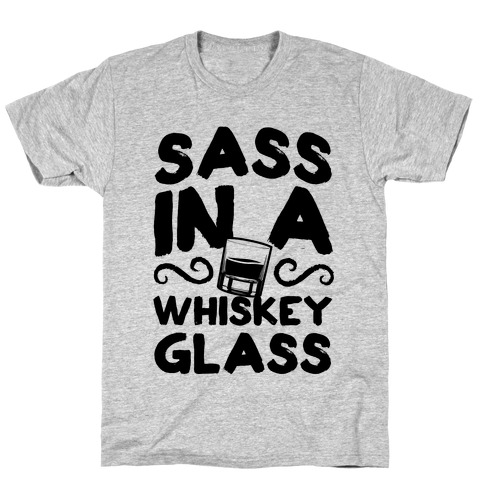 Sass in a Whiskey Glass T-Shirt