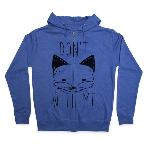 Don't Fox With Me Zip Hoodie