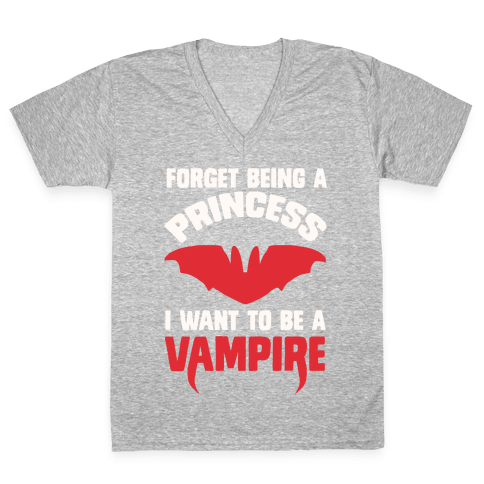 Forget Being A Princess I Want To Be A Vampire V-Neck Tee Shirt