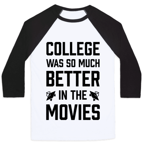 College Was So Much Better In The Movies Baseball Tee