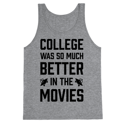 College Was So Much Better In The Movies Tank Top